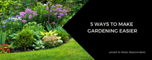 5 Ways to Make Gardening Easier via Stacy Snively at ZVilleHomes.com
